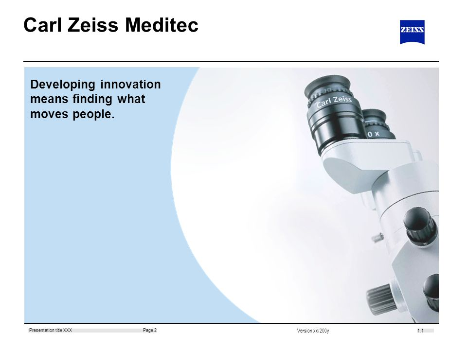 1.1 Page 2Presentation title XXX Version xx/200y Carl Zeiss Meditec Developing innovation means finding what moves people.