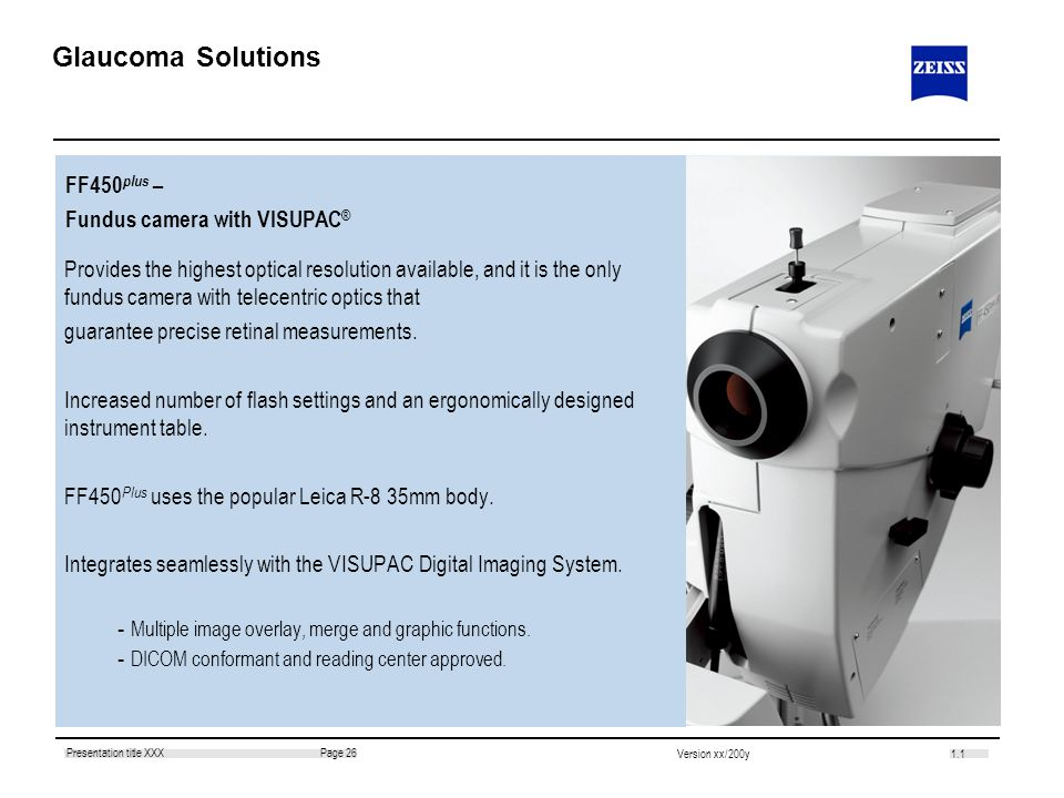 1.1 Page 26Presentation title XXX Version xx/200y Glaucoma Solutions Provides the highest optical resolution available, and it is the only fundus came