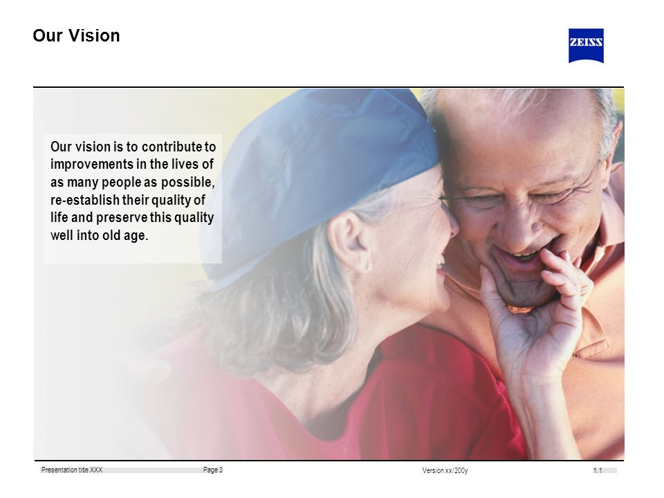 1.1 Page 3Presentation title XXX Version xx/200y Our Vision Our vision is to contribute to improvements in the lives of as many people as possible, re