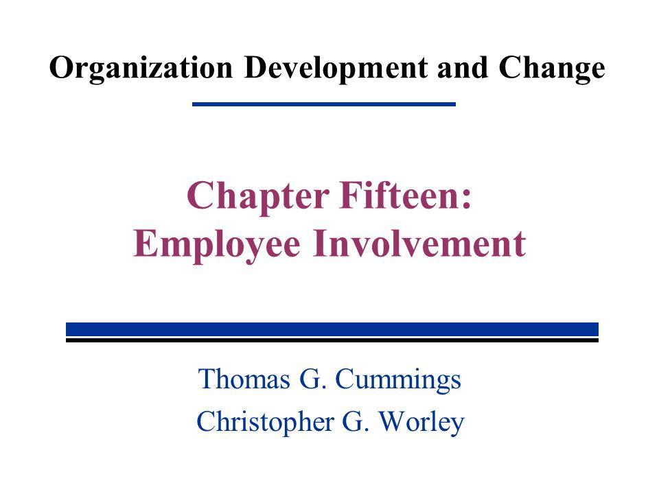 Organization Development and Change Thomas G. Cummings Christopher G. Worley Chapter Fifteen: Employee Involvement