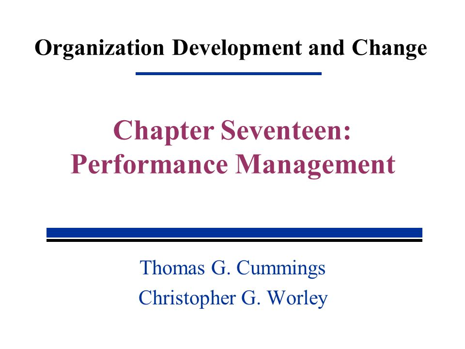 Organization Development and Change Thomas G. Cummings Christopher G. Worley Chapter Seventeen: Performance Management