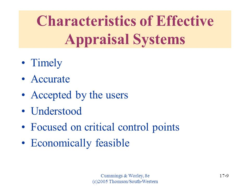 Cummings & Worley, 8e (c)2005 Thomson/South-Western 17-9 Characteristics of Effective Appraisal Systems Timely Accurate Accepted by the users Understo