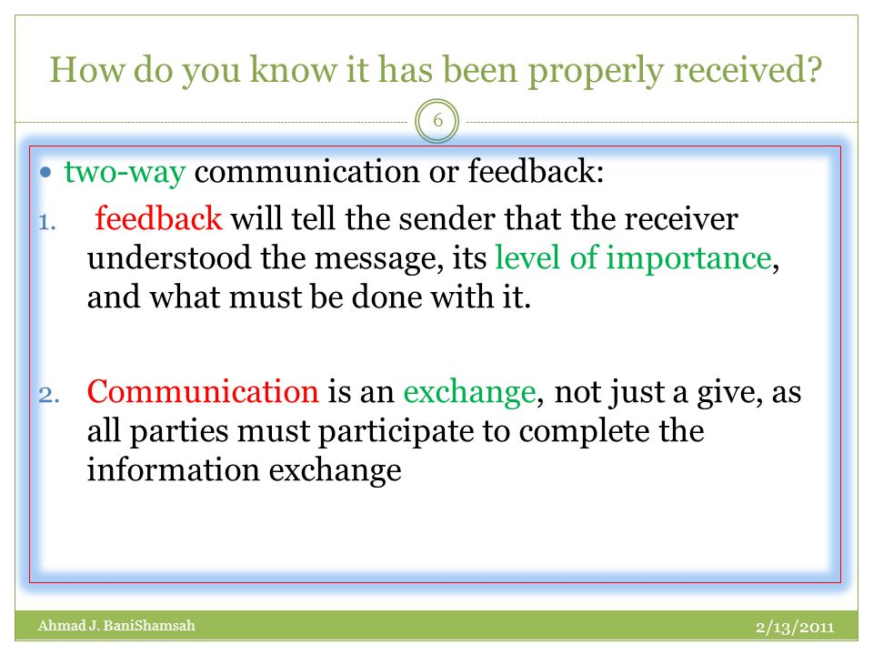 How do you know it has been properly received.two-way communication or feedback: 1.