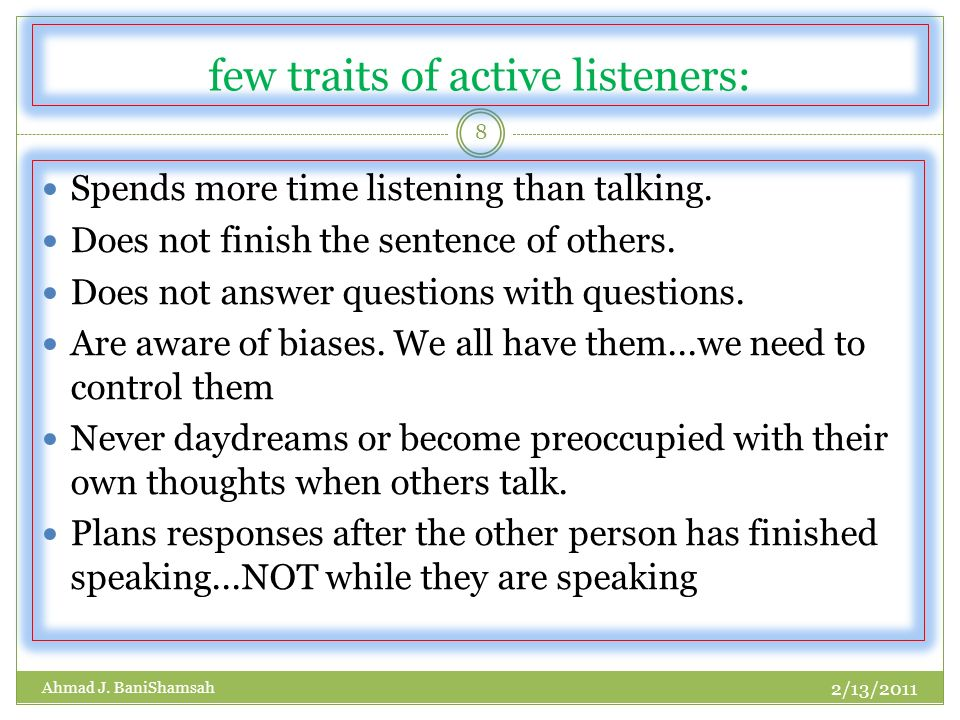 few traits of active listeners: Spends more time listening than talking.