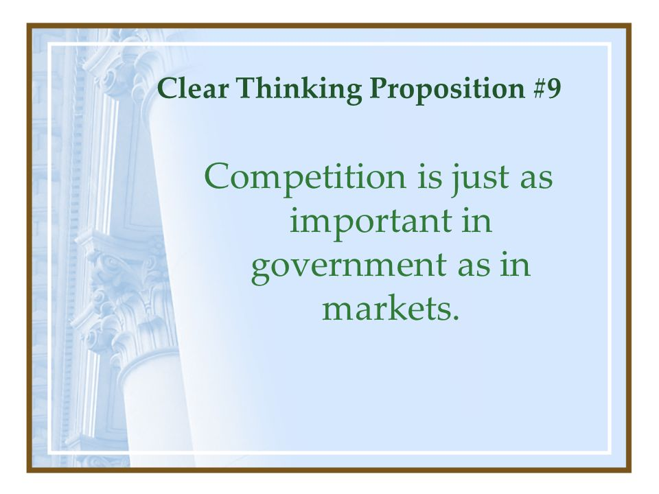 Clear Thinking Proposition #9 Competition is just as important in government as in markets.