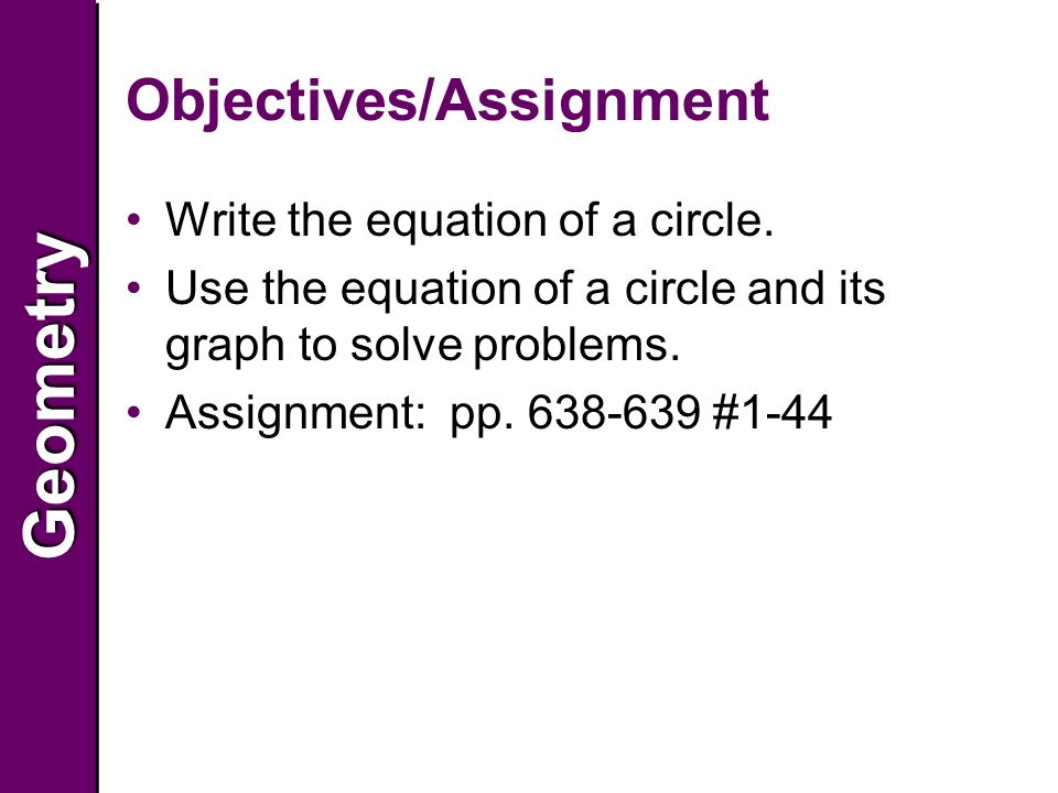 GeometryGeometry Objectives/Assignment Write the equation of a circle.