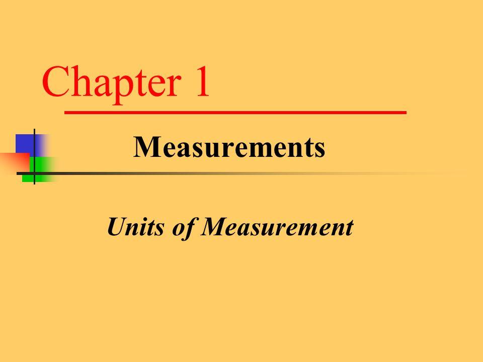 Chapter 1 Measurements Units of Measurement