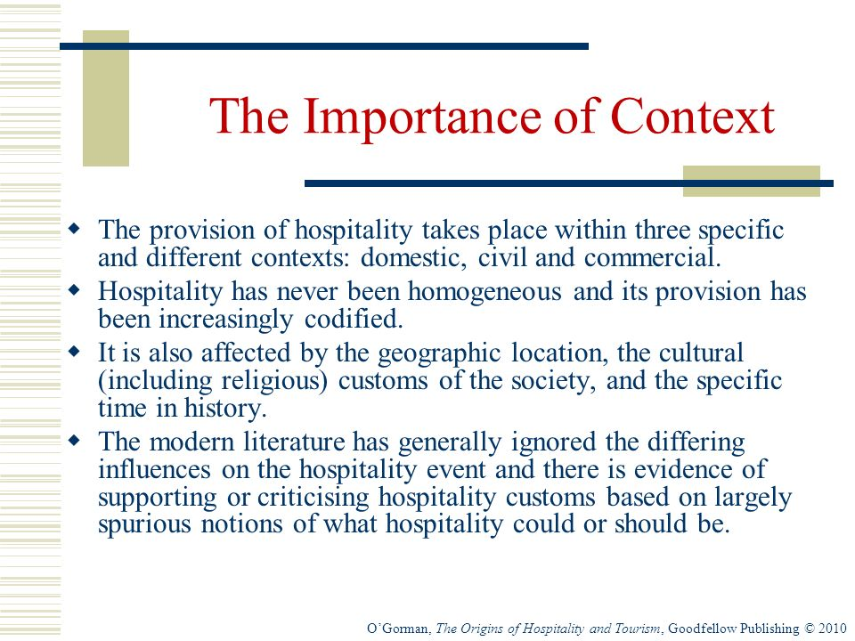 The Importance of Context The provision of hospitality takes place within three specific and different contexts: domestic, civil and commercial.