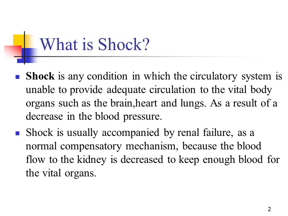 2 What is Shock? Shock is any condition in which the circulatory system is unable to provide adequate circulation to the vital body organs such as the