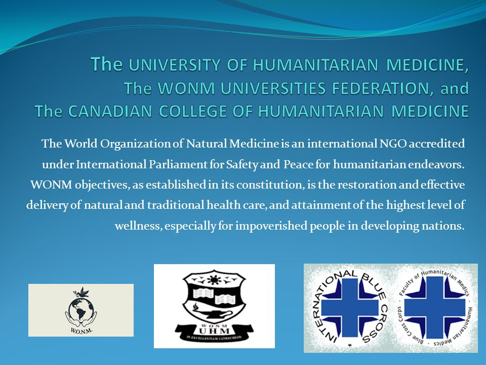 The World Organization of Natural Medicine is an international NGO accredited under International Parliament for Safety and Peace for humanitarian end