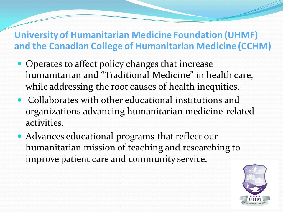 University of Humanitarian Medicine Foundation (UHMF) and the Canadian College of Humanitarian Medicine (CCHM) Operates to affect policy changes that