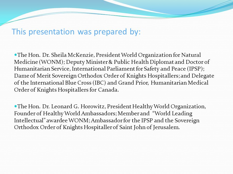 This presentation was prepared by: The Hon. Dr. Sheila McKenzie, President World Organization for Natural Medicine (WONM); Deputy Minister & Public He