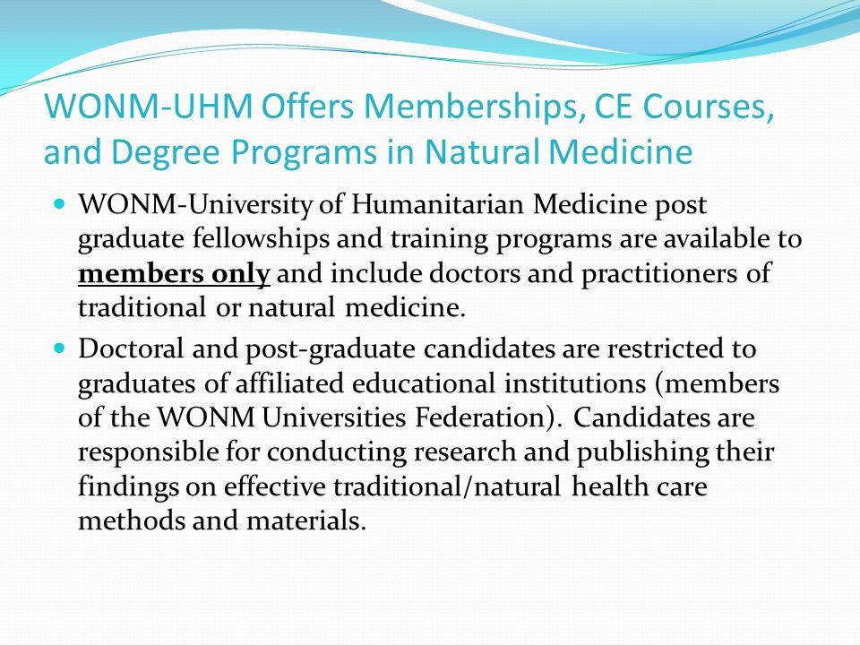 WONM-UHM Offers Memberships, CE Courses, and Degree Programs in Natural Medicine WONM-University of Humanitarian Medicine post graduate fellowships an