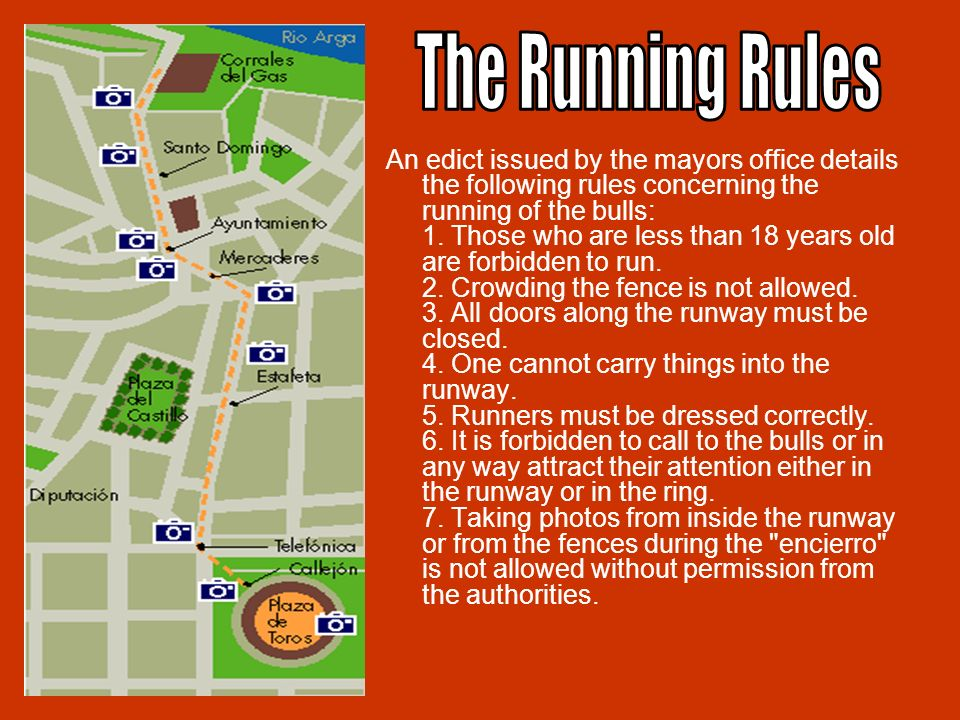 An edict issued by the mayors office details the following rules concerning the running of the bulls: 1.