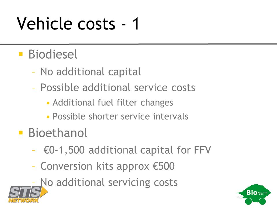 Vehicle costs - 1 Biodiesel –No additional capital –Possible additional service costs Additional fuel filter changes Possible shorter service interval