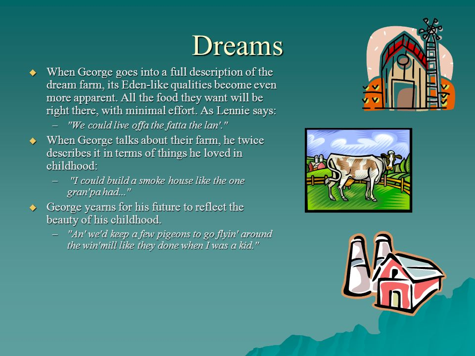 Dreams When George goes into a full description of the dream farm, its Eden-like qualities become even more apparent. All the food they want will be r