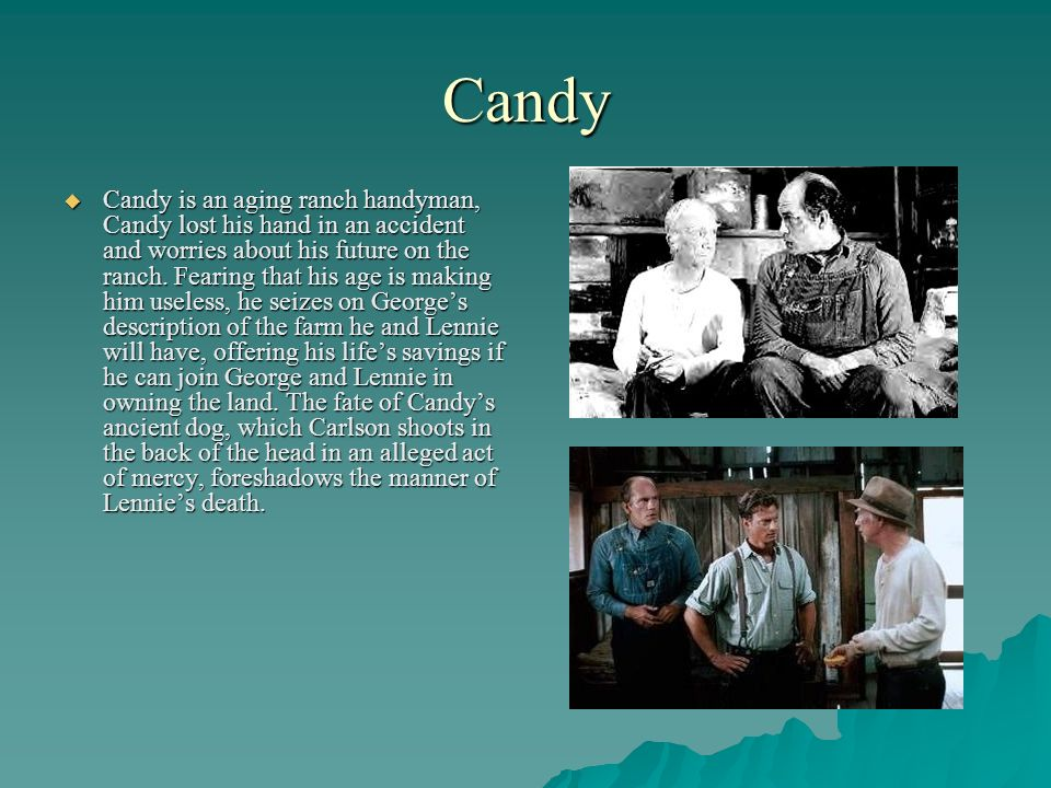 Candy Candy is an aging ranch handyman, Candy lost his hand in an accident and worries about his future on the ranch. Fearing that his age is making h