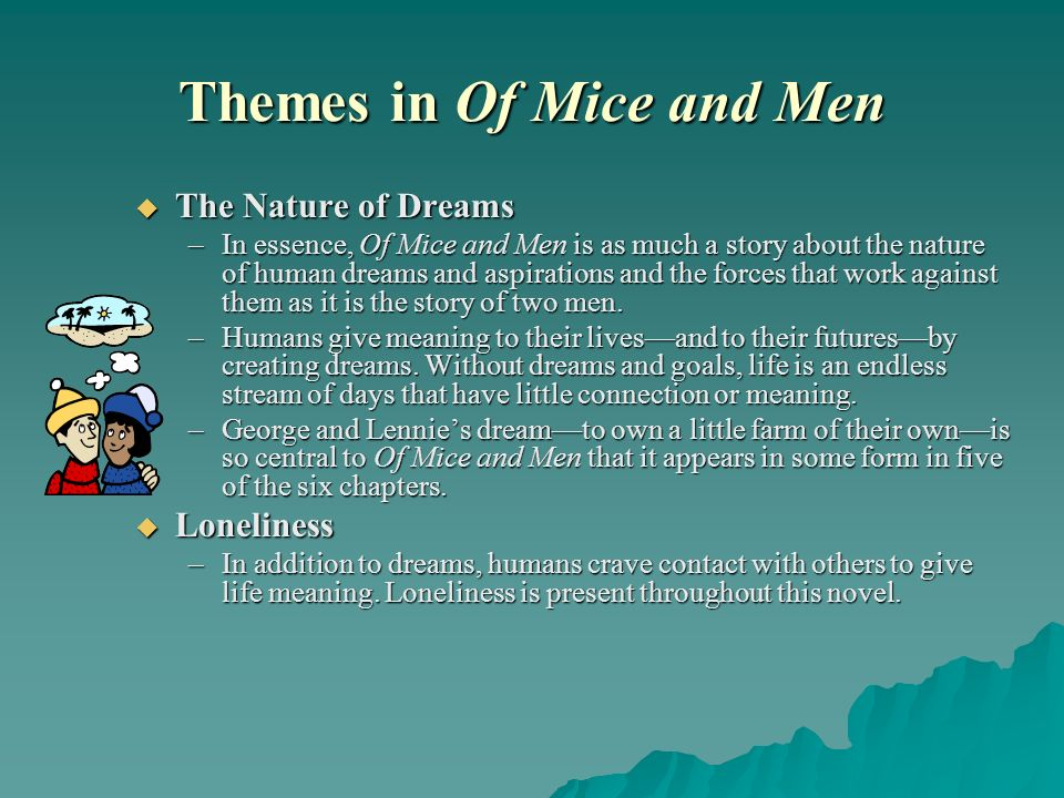 Themes in Of Mice and Men The Nature of Dreams The Nature of Dreams –In essence, Of Mice and Men is as much a story about the nature of human dreams a