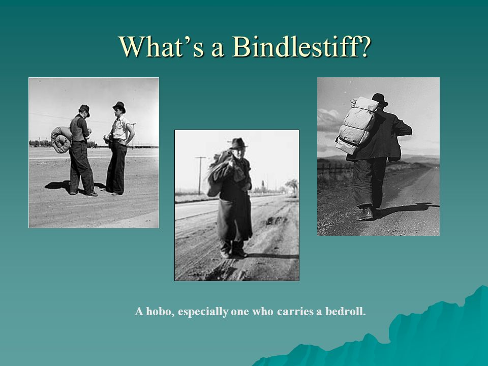 Whats a Bindlestiff? A hobo, especially one who carries a bedroll.