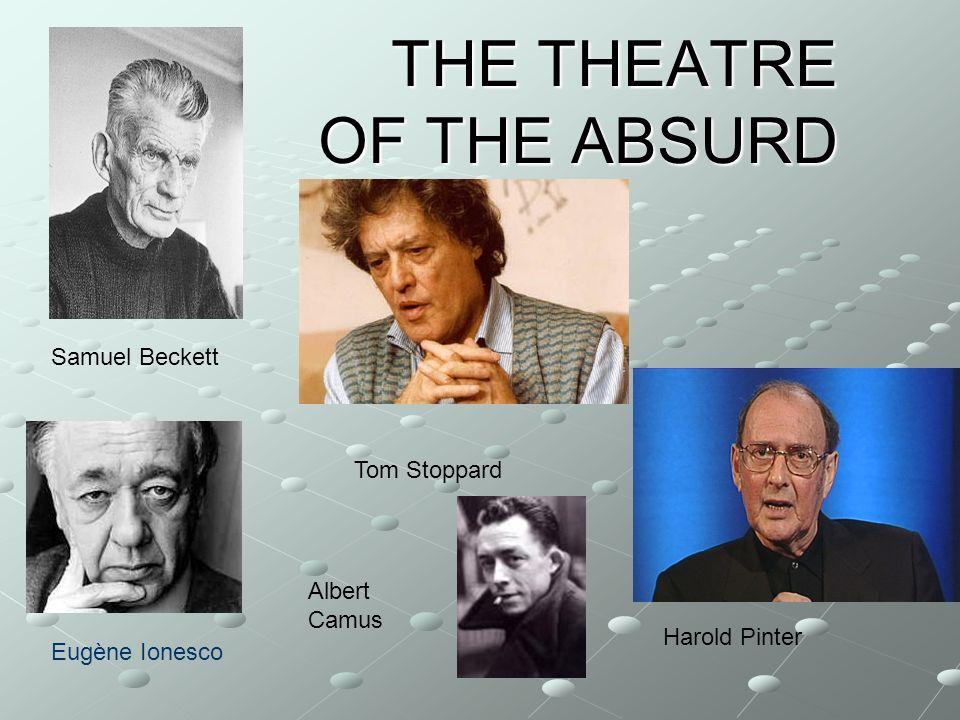THE THEATRE OF THE ABSURD Eugène Ionesco Samuel Beckett Harold Pinter Tom Stoppard Albert Camus
