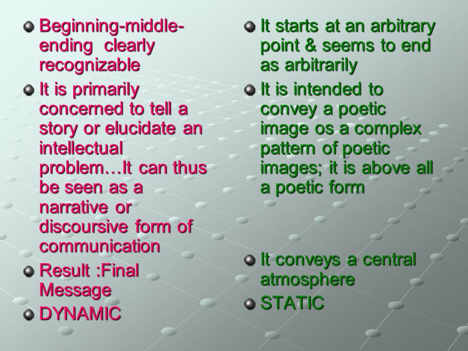 Beginning-middle- ending clearly recognizable It is primarily concerned to tell a story or elucidate an intellectual problem…It can thus be seen as a