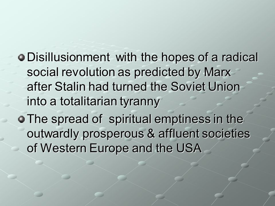 Disillusionment with the hopes of a radical social revolution as predicted by Marx after Stalin had turned the Soviet Union into a totalitarian tyrann
