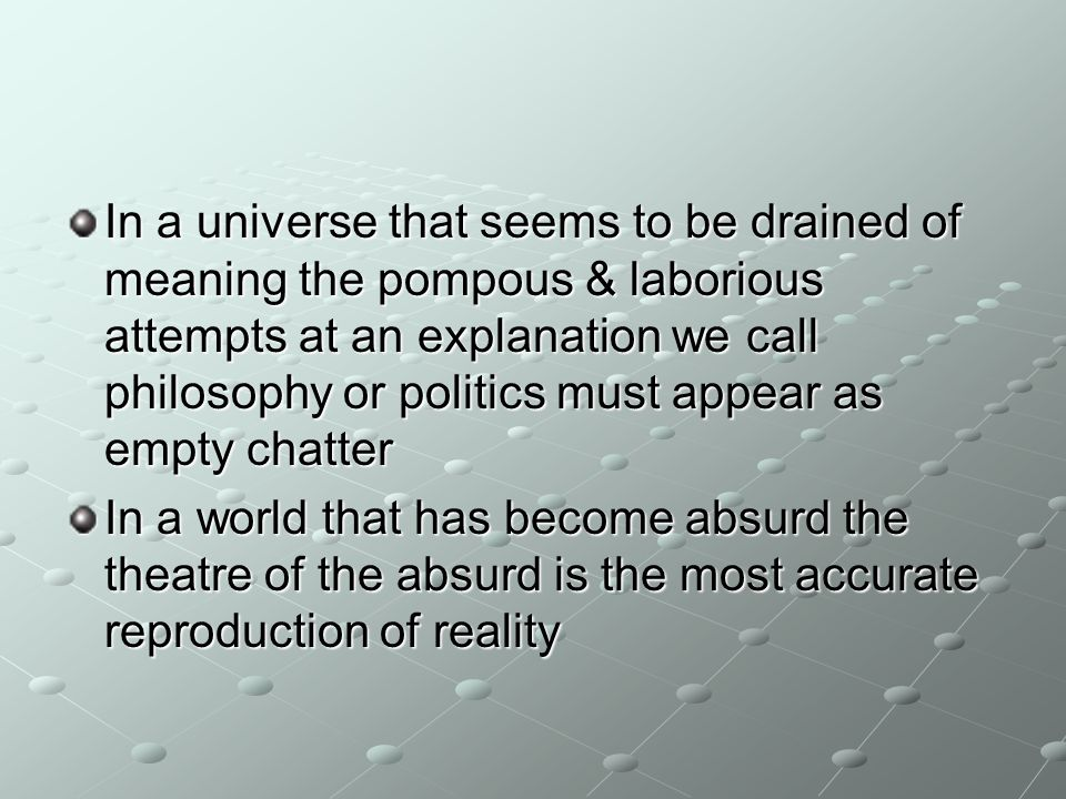 In a universe that seems to be drained of meaning the pompous & laborious attempts at an explanation we call philosophy or politics must appear as emp