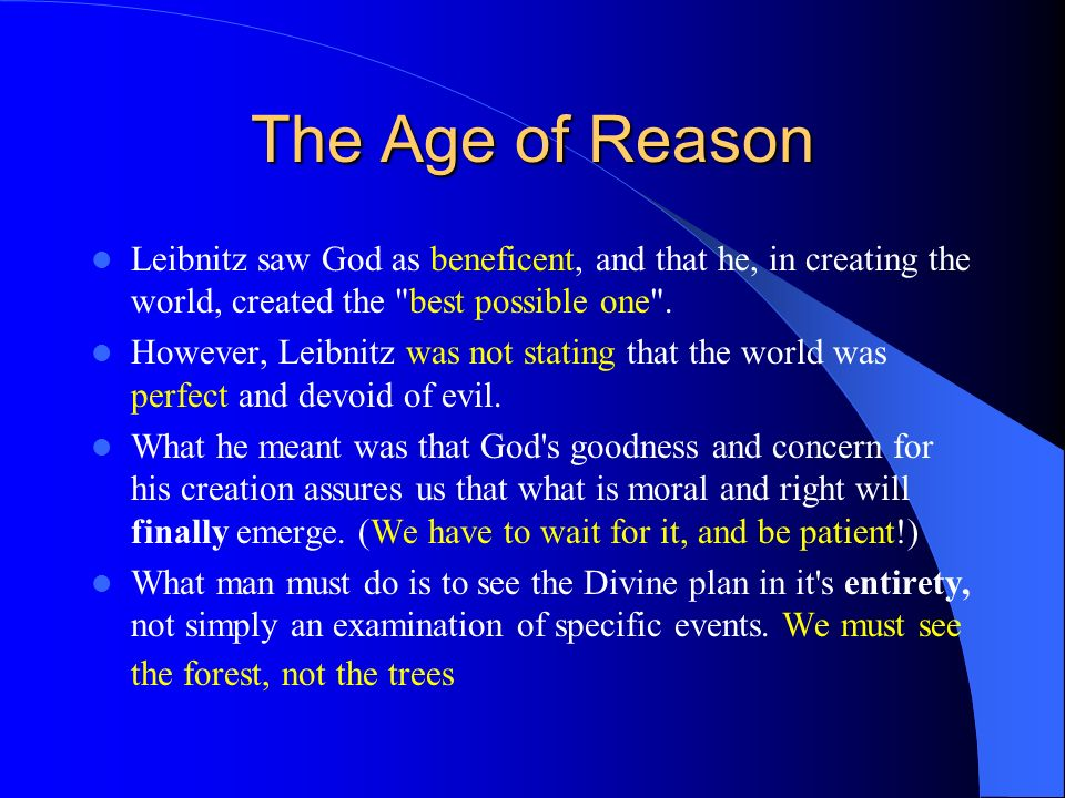 The Age of Reason Leibnitz saw God as beneficent, and that he, in creating the world, created the