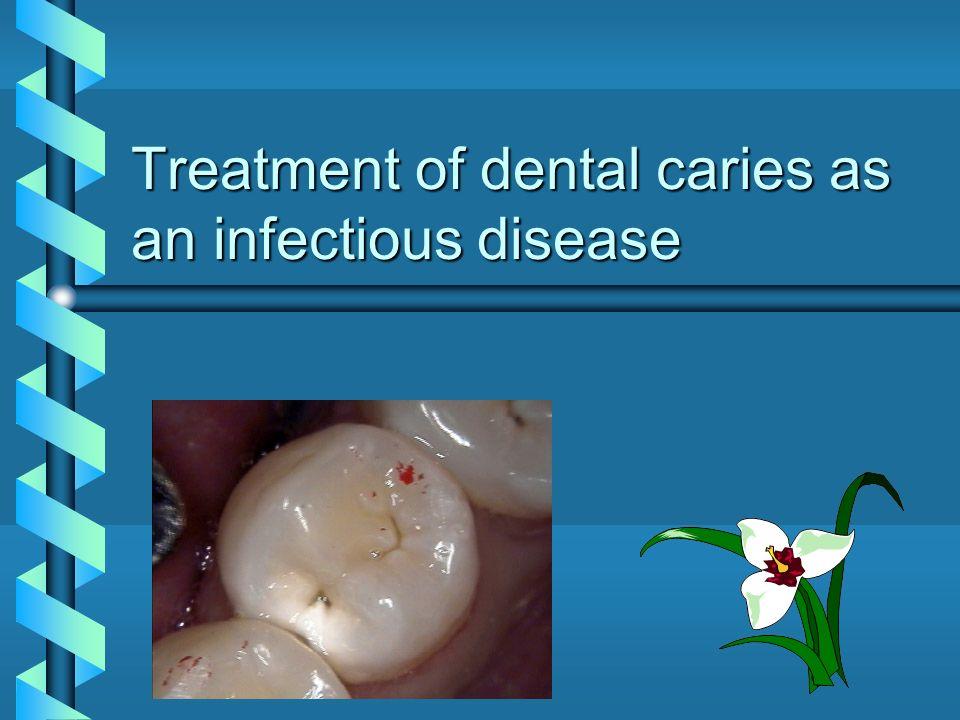Treatment of dental caries as an infectious disease