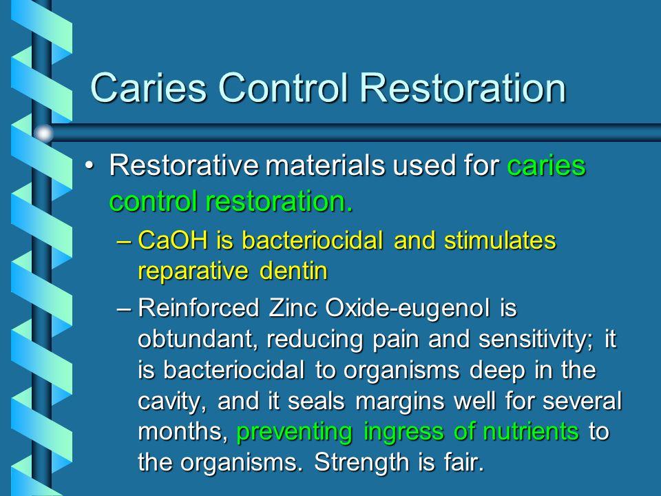 Caries Control Restoration Restorative materials used for caries control restoration.Restorative materials used for caries control restoration. –CaOH