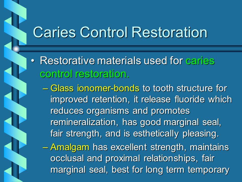 Caries Control Restoration Restorative materials used for caries control restoration.Restorative materials used for caries control restoration. –Glass