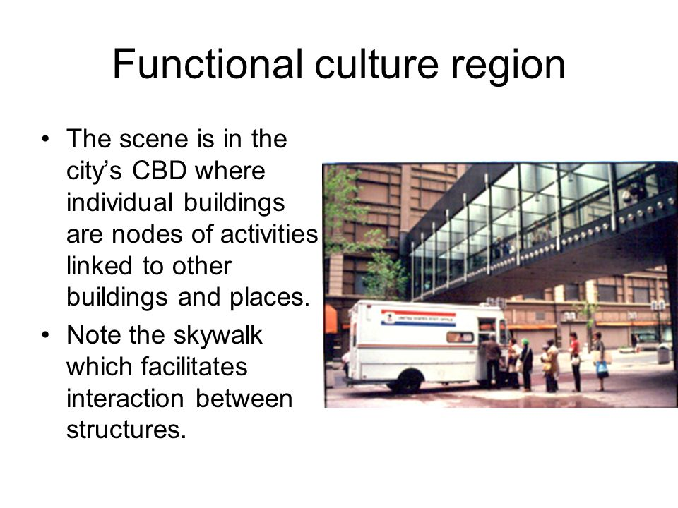 Functional culture region The scene is in the citys CBD where individual buildings are nodes of activities linked to other buildings and places. Note