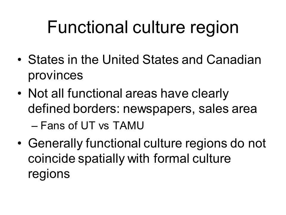 Functional culture region States in the United States and Canadian provinces Not all functional areas have clearly defined borders: newspapers, sales