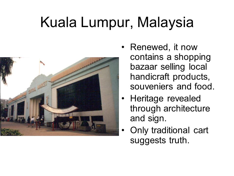 Kuala Lumpur, Malaysia Renewed, it now contains a shopping bazaar selling local handicraft products, souveniers and food. Heritage revealed through ar
