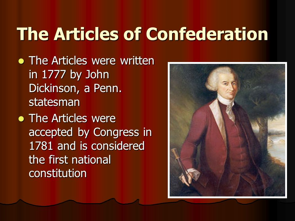 The Articles were written in 1777 by John Dickinson, a Penn. statesman The Articles were written in 1777 by John Dickinson, a Penn. statesman The Arti