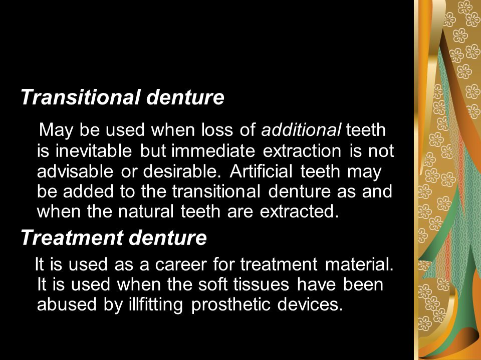 Transitional denture May be used when loss of additional teeth is inevitable but immediate extraction is not advisable or desirable. Artificial teeth