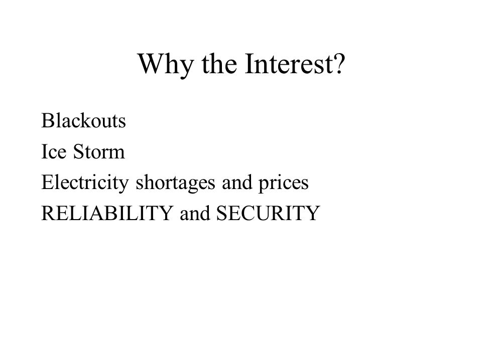 Why the Interest Blackouts Ice Storm Electricity shortages and prices RELIABILITY and SECURITY