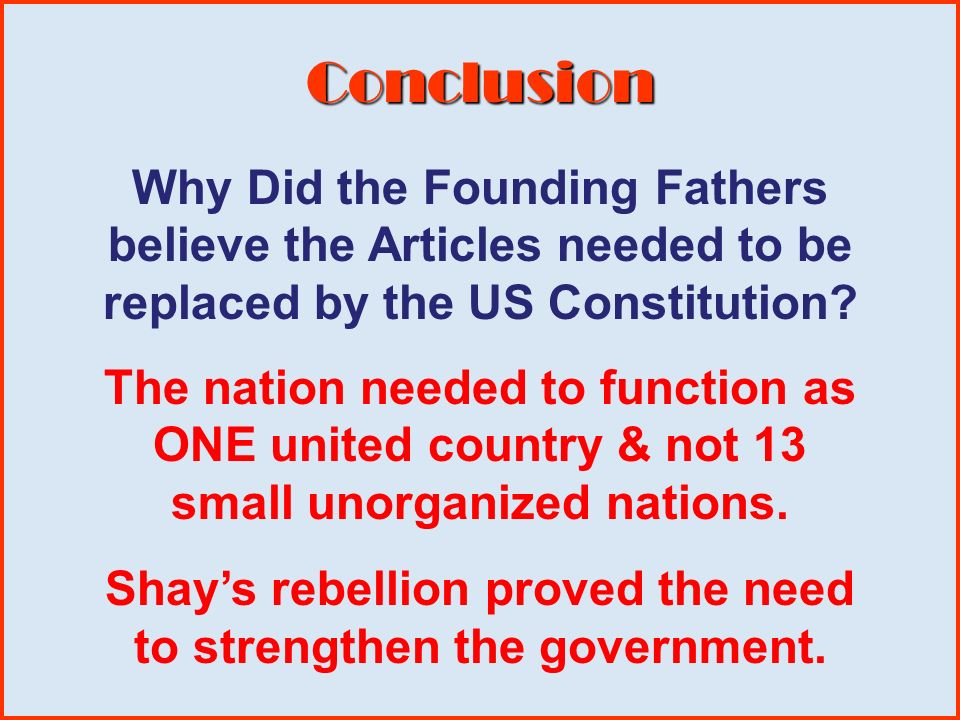 Conclusion They feared that a strong central government would create tyranny, and stamp out the peoples natural God given rights.
