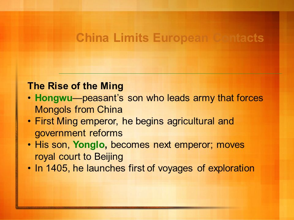 China Limits European Contacts The Rise of the Ming Hongwupeasants son who leads army that forces Mongols from China First Ming emperor, he begins agr