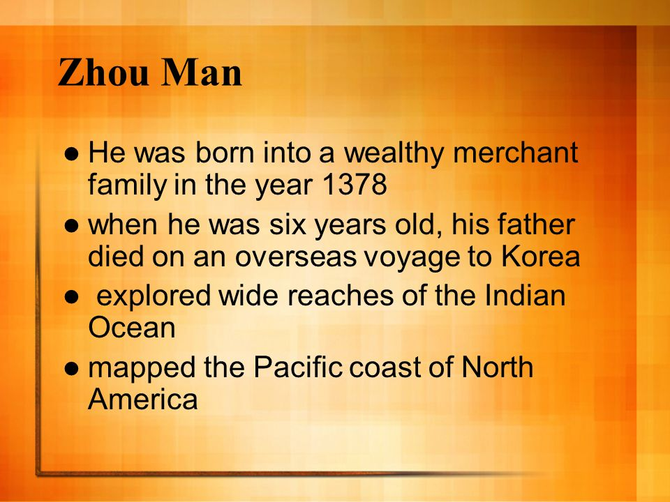 Zhou Man He was born into a wealthy merchant family in the year 1378 when he was six years old, his father died on an overseas voyage to Korea explore