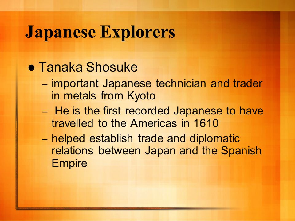 Japanese Explorers Tanaka Shosuke – important Japanese technician and trader in metals from Kyoto – He is the first recorded Japanese to have travelle