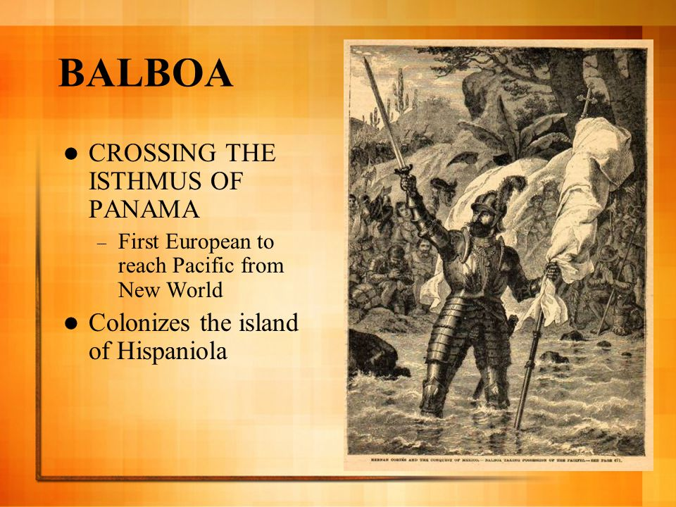 BALBOA CROSSING THE ISTHMUS OF PANAMA – First European to reach Pacific from New World Colonizes the island of Hispaniola