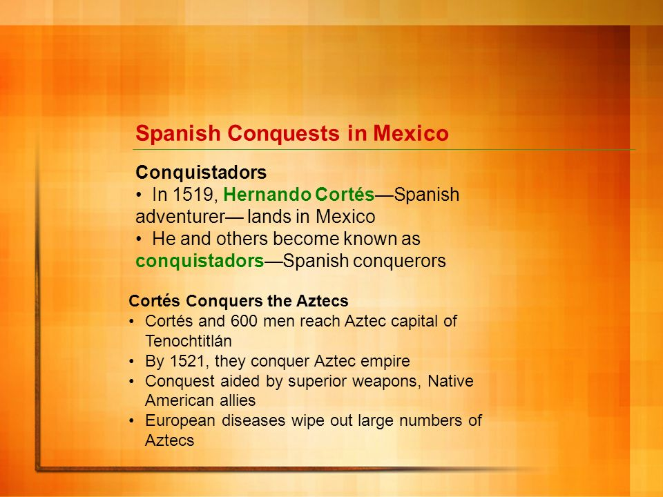Spanish Conquests in Mexico Conquistadors In 1519, Hernando CortésSpanish adventurer lands in Mexico He and others become known as conquistadorsSpanis
