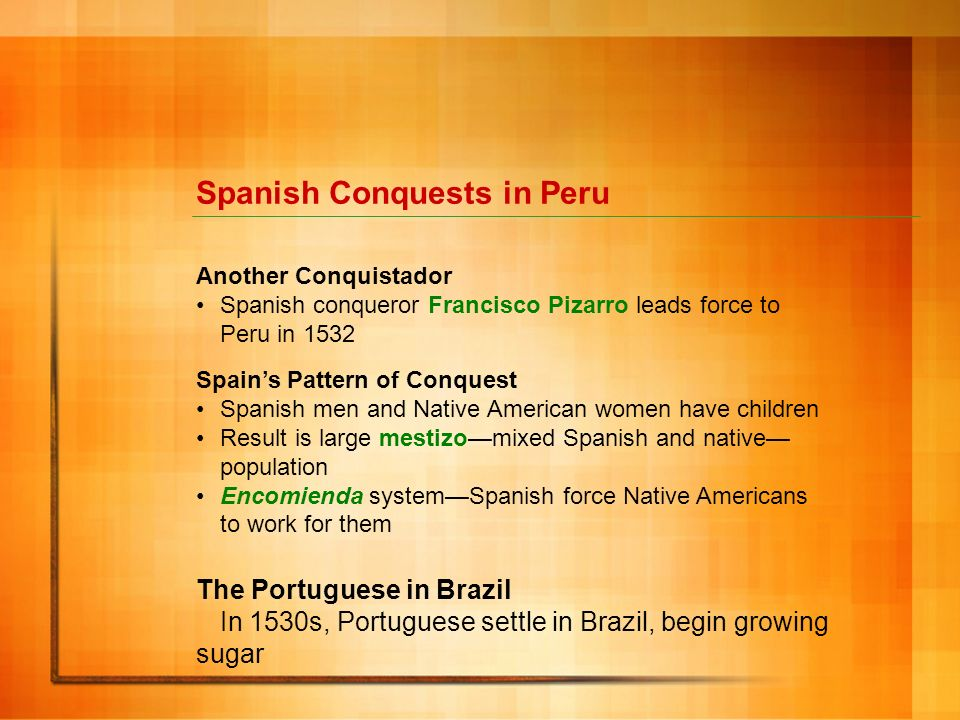 Spanish Conquests in Peru Another Conquistador Spanish conqueror Francisco Pizarro leads force to Peru in 1532 Spains Pattern of Conquest Spanish men