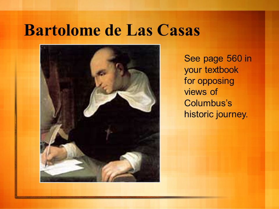 Bartolome de Las Casas See page 560 in your textbook for opposing views of Columbuss historic journey.