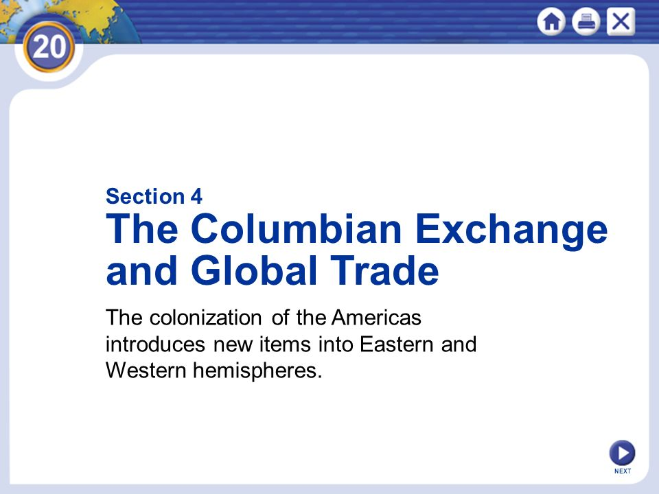 NEXT Section 4 The Columbian Exchange and Global Trade The colonization of the Americas introduces new items into Eastern and Western hemispheres.