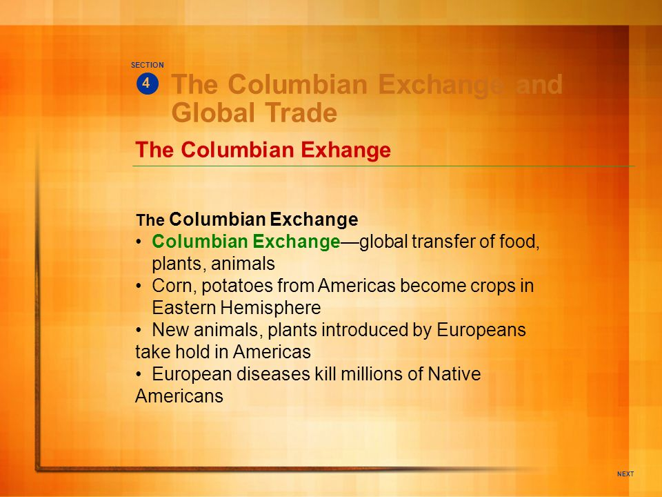 NEXT The Columbian Exchange and Global Trade The Columbian Exchange Columbian Exchangeglobal transfer of food, plants, animals Corn, potatoes from Ame