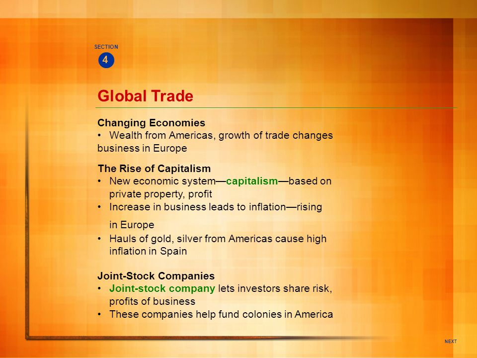 NEXT Global Trade Changing Economies Wealth from Americas, growth of trade changes business in Europe SECTION 4 The Rise of Capitalism New economic sy