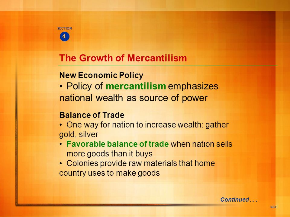 NEXT New Economic Policy Policy of mercantilism emphasizes national wealth as source of power The Growth of Mercantilism SECTION 4 Balance of Trade On