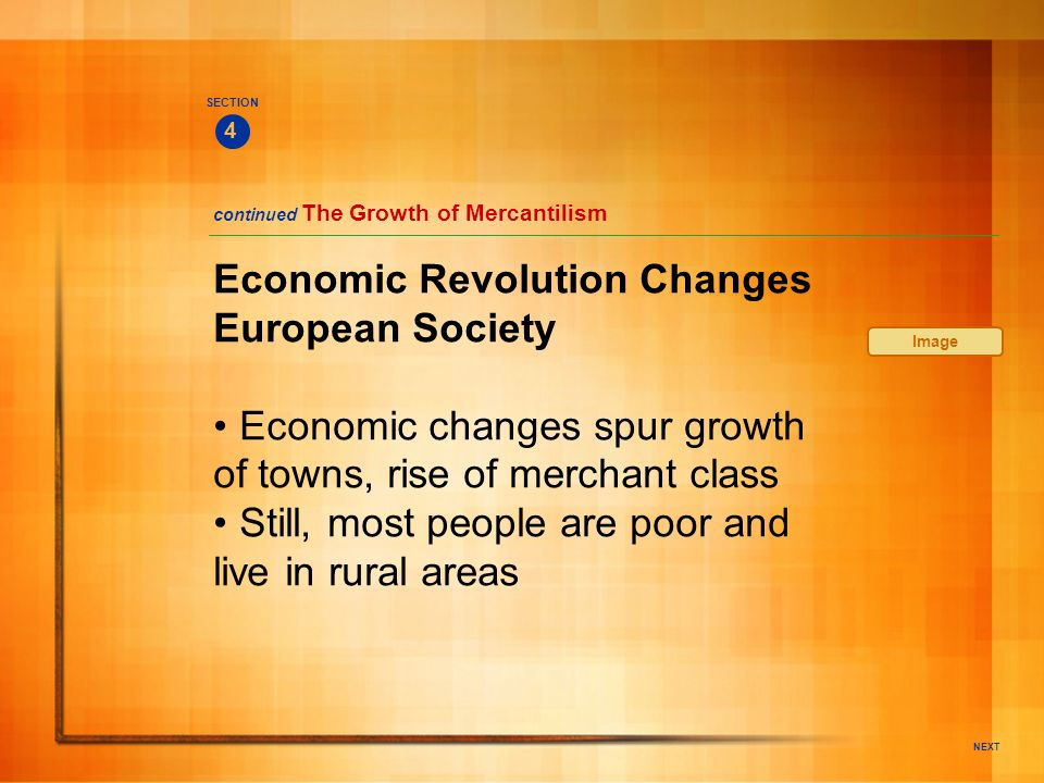 NEXT Economic Revolution Changes European Society Economic changes spur growth of towns, rise of merchant class Still, most people are poor and live i